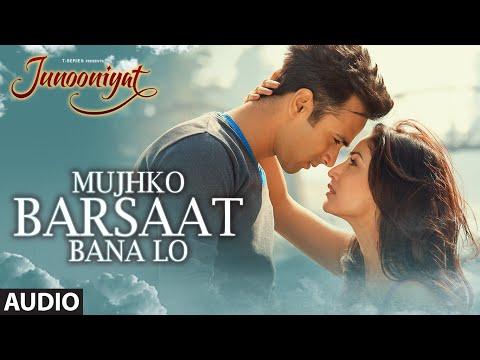 Mujhko Barsaat Bana Lo Full Song (Audio)  Junooniyat   Pulkit Samrat, Yami Gautam   T-Series