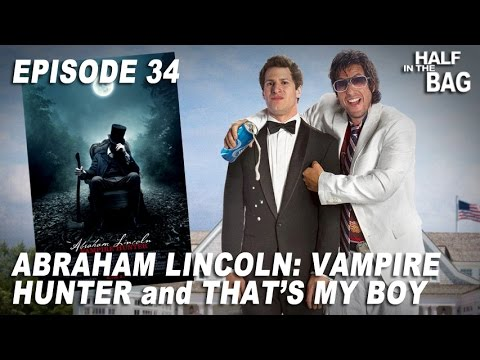 Half in the Bag Episode 34 Abraham Lincoln Vampire Hunter and That s My Boy