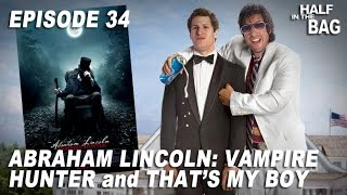 Half in the Bag Episode 34: Abraham Lincoln: Vampire Hunter and That's My Boy