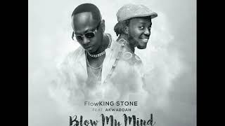 Flowking Stone ft Akwaboah - Blow My Mind (Official Audio)