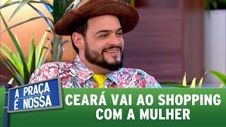 Ceará vai ao shopping com a mulher   A Praça é Nossa (19/10/17)