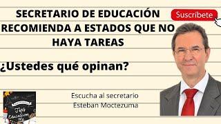 SECRETARIO DE EDUCACIÓN RECOMIENDA A ESTADOS QUE NO HAYA TAREAS