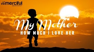 My Mother - How Much I Love Her - EXCLUSIVE NASHEED - Muhammad Al Muqit