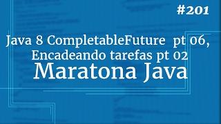 Curso Java Completo - Aula 201: Java 8 CompletableFuture  pt 07, Encadeando tarefas pt 02