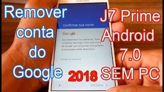 Como remover conta do Google J7 Prime Android 7.0 #SEM_PC 2018