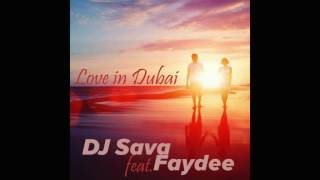Dj Sava & Faydee - Love in Dubai (remix by Erik Fox)