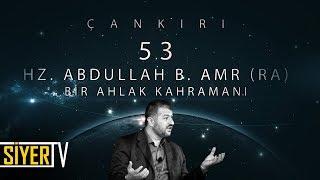 53. Hz. Abdullah b. Amr (r.a) Bir Ahlak Kahramanı / Çankırı