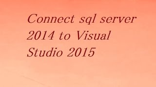 How to Connect Sql Server 2014 to Visual Studio 2015