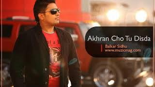 Akhran Cho Tu Disda | Balkar Sidhu | Old Punjabi Sad Song
