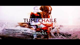 TUMI CHAILE  By Rasal (Official Promo)2017