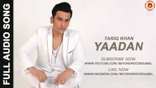 Yaadan | Latest Punjabi Song 2016 | Tariq Khan | Sad Punjabi Songs