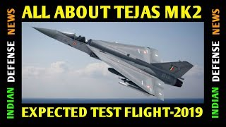 Indian Defence News,TEJAS mk2 latest news,Expected test flight in 2019-20,Defense Talk in Hindi.