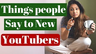 Things People Say To New YouTubers   Indian YouTubers