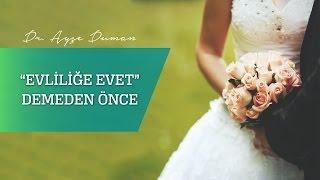 Evliliğe Evet Demeden Önce Dikkat! Op. Dr. Ayşe Duman