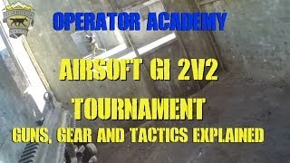 Operator Academy: Airsoft GI 2v2 Airsoft Tournament. Guns, Gear and Tactics Explained.