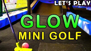 Miniature Golf - Let's Play FOR REAL - Glow Mini Golf Course