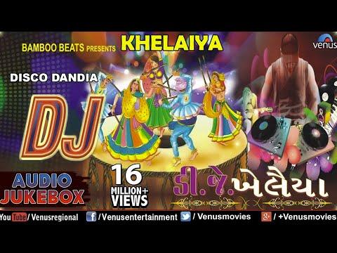 Xxx Mp4 DJ KHELAIYA Gujarati Disco Dandiya DJ Garba Songs Audio Jukebox 3gp Sex