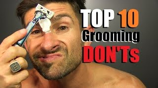 TOP 10 Grooming DON'Ts!!! BIGGEST Men's Grooming Mistakes