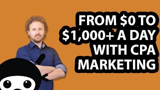 From $0 To $1,000+ A Day with CPA Marketing