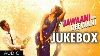 Yeh Jawaani Hai Deewani Full Songs | Jukebox 1 | Ranbir Kapoor, Deepika Padukone