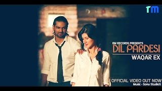 Dil Pardesi Hoea | Waqar Ex  [Official Video HD ] Latest Punjabi Songs