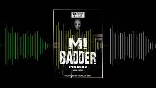 PIKALUZ -  Mi Badder (Official Audio)