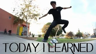 Today I Learned - Nollie Late Hard Flip