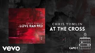 Chris Tomlin - At The Cross (Love Ran Red) (Lyrics & Chords)
