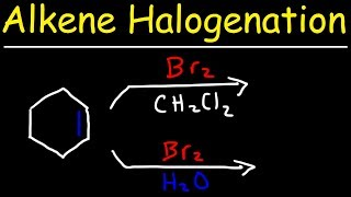 Halogenation of Alkenes & Halohydrin Formation Reaction Mechanism