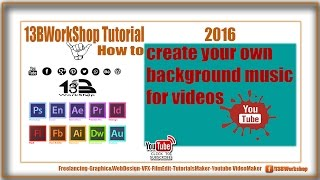 How to create your own background music for videos by FL Studio 2016