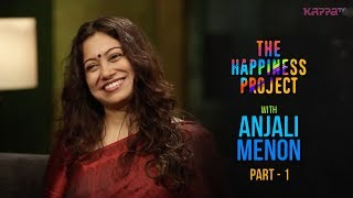 Anjali Menon (Part 1) - The Happiness Project - #THP Kappa TV