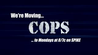 COPS is Moving to MONDAY nights @ 8/7c on SPIKE!