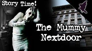 The MUMMY Nextdoor - Story Time!