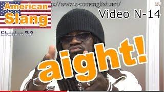 Slang Afro Américain - Argot Anglais 14/32 : Aight.
