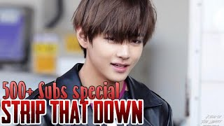 Taehyung - Strip that down (500+ subs special)