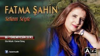 Fatma Şahin - Töremiyesin (U.H)
