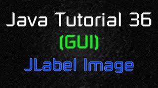 Java Tutorial 36 (GUI) - Adding an Image by using JLabel
