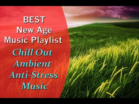 BEST New Age Music Playlist Chill Out Ambient Anti Stress Music