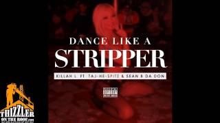 Killah L. ft. Taj-He-Spitz & Sean B Da Don - Dance Like A Stripper [Thizzler.com Exclusive]
