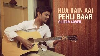 Hua Hain Aaj Pehli Baar   SANAM RE   Guitar Cover   Armaan Malik   Pulkit Samrat, Urvashi Rautela