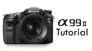 Sony a99 Mk II Overview Tutorial