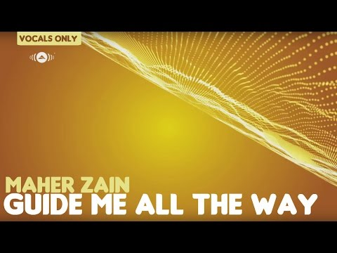 Maher Zain - Guide Me All The Way | Vocals Only (No Music) mp3