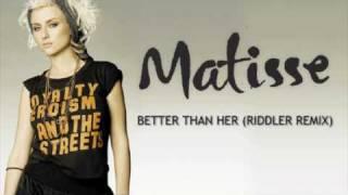 Matisse- Better Than Her (Riddler remix)