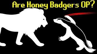 Are Honey Badgers OP?