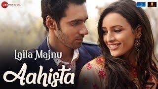 Aahista   Laila Majnu   Arijit Singh & Jonita Gandhi   Avinash Tiwary & Tripti Dimri   Imtiaz Ali
