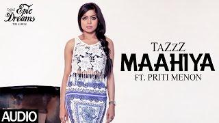 Maahiya | TaZzZ ft. Priti Menon | Official Audio | Epic Dreams