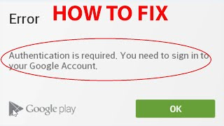 """Fix """"Authentication is required. You need to sign in to your Google Account"""" On Android Devices"""
