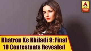 Khatron Ke Khiladi 9: Final 10 Contestants Revealed   ABP News