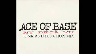 Ace Of Base - My Deja Vu (Junk And Function Mix)