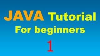 Java Tutorial for Beginners - 1 - Your first Java Program